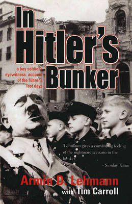 In Hitler's Bunker: A Boy Soldier's Eyewitness Account of the Fuhrer's Last Days (Paperback)