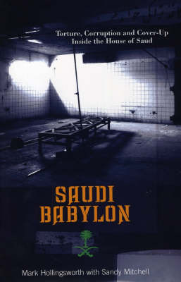 Saudi Babylon: Torture, Corruption and Cover-up Inside the House of Saud (Hardback)