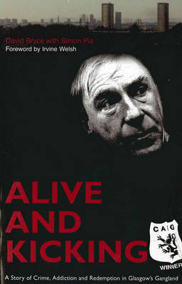 Alive and Kicking: A Story of Crime, Addiction and Redemption in Glasgow's Gangland (Paperback)