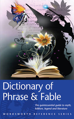 The Dictionary of Phrase and Fable - Wordsworth Reference (Paperback)