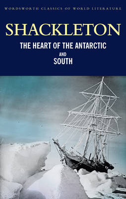 The Heart of the Antarctic and South - Wordsworth Classics of World Literature (Paperback)