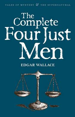 The Complete Four Just Men - Tales of Mystery & the Supernatural (Paperback)
