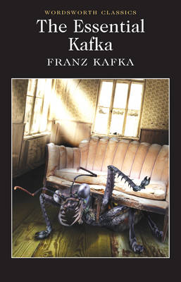 The Essential Kafka: The Castle; The Trial; Metamorphosis and Other Stories - Wordsworth Classics (Paperback)
