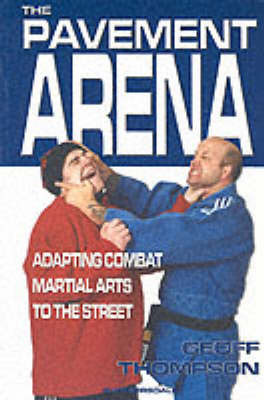 The Pavement Arena: Adapting Combat Martial Arts to the Street - Martial Arts (Paperback)