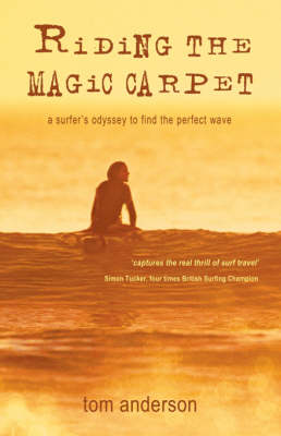 Riding the Magic Carpet: A Surfer's Odyssey in Search of the Perfect Wave (Paperback)