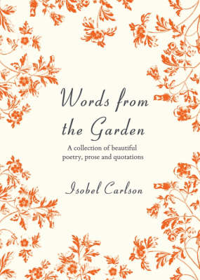 Words from the Garden: A Collection of Beautiful Poetry, Prose and Quotations (Hardback)