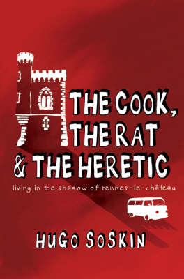The Cook, the Rat and the Heretic: In the Shadow of Rennes-le-Chateau (Paperback)