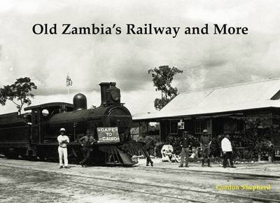Old Zambia's Railway and More (Paperback)