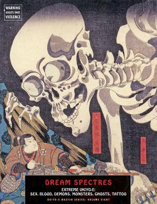 Dream Spectres: Extreme Ukiyo-E: Sex, Blood, Demons, Monsters, Ghosts, Tattoo (Paperback)