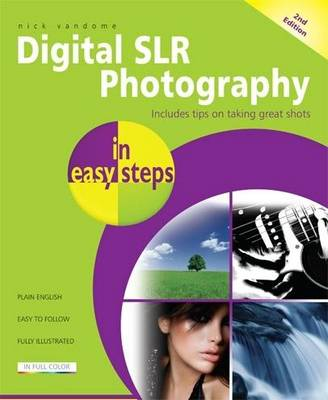 Digital SLR Photography in Easy Steps: Includes Tips on Taking Great Shots - In Easy Steps (Paperback)