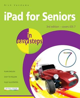 iPad for Seniors in Easy Steps: Covers iOS 7 for iPad 2 - 5 (iPad Air) and iPad Mini - In Easy Steps (Paperback)