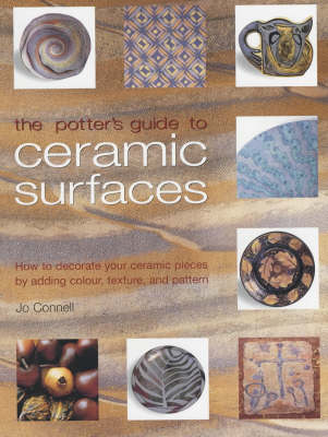 The Potter's Guide to Ceramic Surfaces: A Practical Directory of Ceramic Surface Decoration Techniques, Plus Guidance on How Best to Use Them (Paperback)