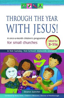 Through the Year with Jesus!: A Once-a-month Children's Programme for Small Churches (Paperback)