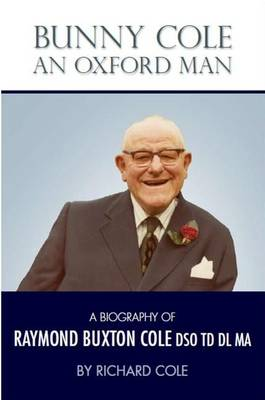 Bunny Cole an Oxford Man: A Biography of Raymond Buxton Cole DSO TD DL MA (Paperback)