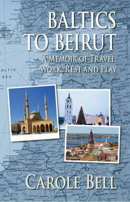 Cover Baltics to Beirut: A Memoir of Travel, Work, Rest and Play