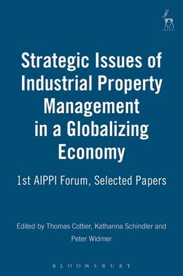 Strategic Issues of Industrial Property Management in a Globalizing Economy: 1st AIPPI Forum, Selected Papers (Paperback)