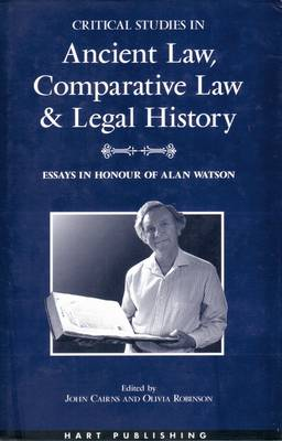 Critical Studies in Ancient Law, Comparative Law and Legal History: Essays in Honour of Alan Watson (Hardback)