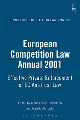 European Competition Law Annual 2001: Effective Private Enforcement of EC Antitrust Law - European Competition Law Annual 6 (Hardback)