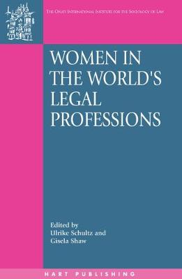 Women in the World's Legal Professions - Onati International Series in Law and Society 8 (Hardback)