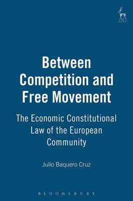Between Competition and Free Movement: The Economic Constitutional Law of the European Community (Hardback)