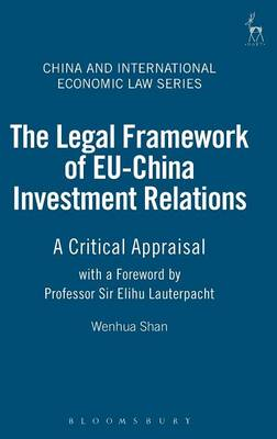 The Legal Framework of EU-China Investment Relations: A Critical Appraisal (with a Foreword by Professor Sir Elihu Lauterpacht) - China and International Economic Law Series 1 (Hardback)