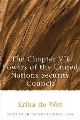 The Chapter VII Powers of the United Nations Security Council - Studies in International Law 3 (Hardback)