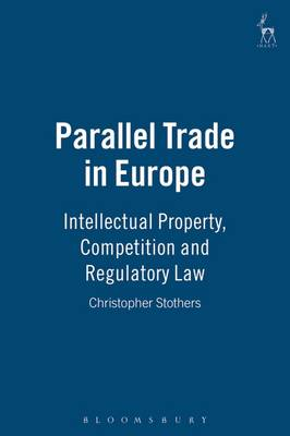 Parallel Trade in Europe: Intellectual Property, Competition and Regulatory Law (Hardback)
