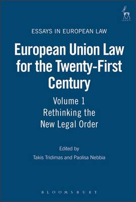 European Union Law for the Twenty-first Century: Rethinking the New Legal Order - Essays in European Law 4 (Hardback)