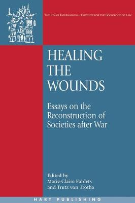 Healing the Wounds: Essays on the Reconstruction of Societies After War - Onati International Series in Law and Society 10 (Hardback)