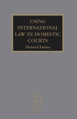 Using International Law in Domestic Courts (Hardback)