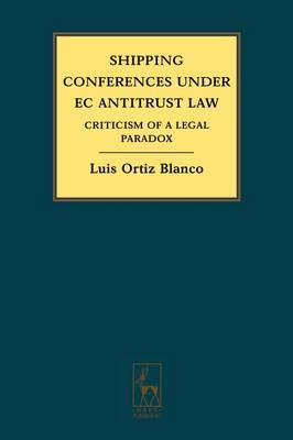 Shipping Conferences Under EC Antitrust Law: Criticism of a Legal Paradox (Hardback)