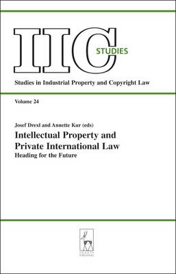 Intellectual Property and Private International Law: Heading for the Future - Studies in Industrial Property & Copyright Law 24 (Paperback)