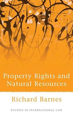 Property Rights and Natural Resources - Studies in International Law 22 (Hardback)