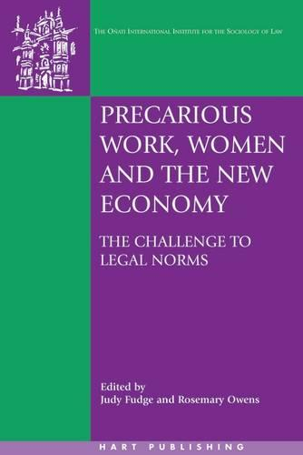 Precarious Work, Women and the New Economy: The Challenge to Legal Norms - Onati International Series in Law and Society 17 (Paperback)