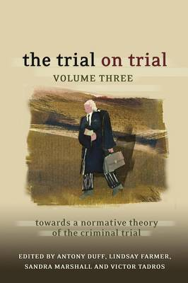 The Trial on Trial: v. 3: Towards a Normative Theory of the Criminal Trial (Hardback)
