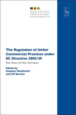 The Regulation of Unfair Commercial Practices Under EC Directive 2005/29: New Rules and New Techniques - Studies of the Oxford Institute of European & Comparative Law 4 (Hardback)