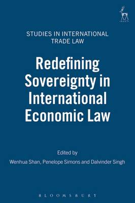 Redefining Sovereignty in International Economic Law - Studies in International Trade Law 7 (Hardback)
