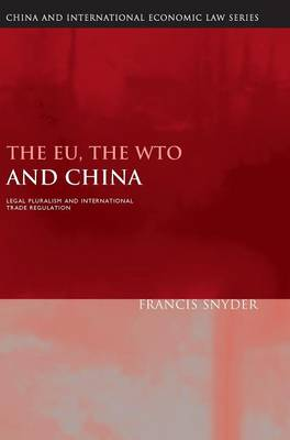 The EU, the WTO and China: Legal Pluralism and International Trade Regulation - China and International Economic Law Series 4 (Hardback)