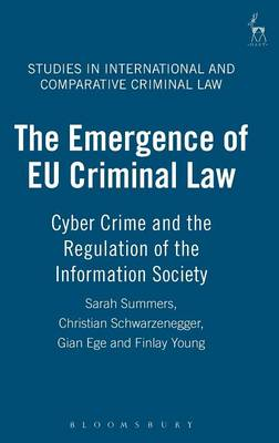 The Emergence of EU Criminal Law: Cyber Crime and the Regulation of the Information Society - Studies in International and Comparative Criminal Law 2 (Hardback)