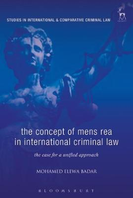 The Concept of Mens Rea in International Criminal Law: The Case for a Unified Approach - Studies in International and Comparative Criminal Law (Hardback)