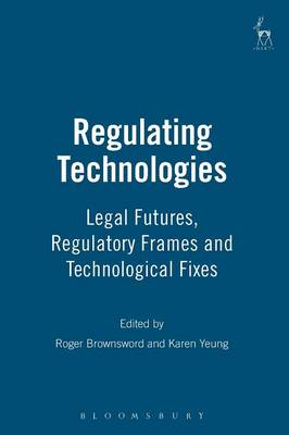 Regulating Technologies: Legal Futures, Regulatory Frames and Technological Fixes (Paperback)