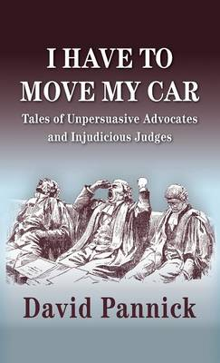 I Have to Move My Car: Tales of Unpersuasive Advocates and Injudicious Judges (Hardback)