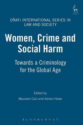 Women, Crime and Social Harm: Towards a Criminology for the Global Age - Onati International Series in Law and Society (Paperback)