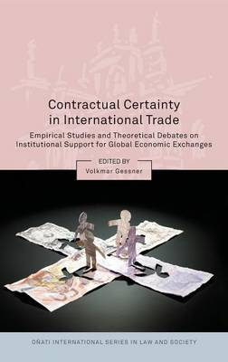 Contractual Certainty in International Trade: Empirical Studies and Theoretical Debates on Institutional Support for Global Economic Exchanges - Onati International Series in Law and Society (Hardback)