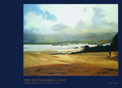 The South Hams Coast: An Illustrated Guide with 18 Circular Walks (Hardback)
