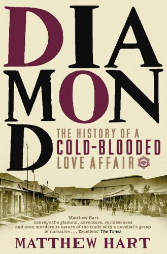 Diamond: The History of a Cold-blooded Love Affair (Paperback)