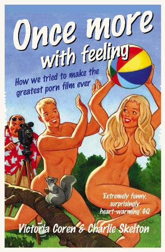 Once More, with Feeling: How We Tried to Make the Greatest Porn Film Ever (Paperback)