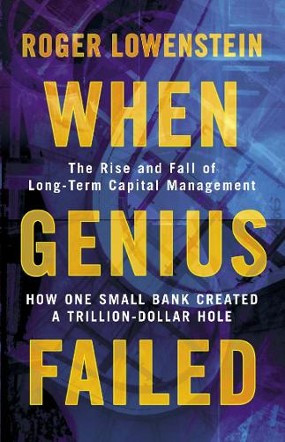 When Genius Failed: The Rise and Fall of Long Term Capital Management (Paperback)