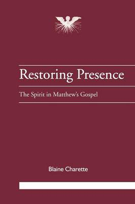 Restoring Presence: The Spirit in Matthew's Gospel - Journal of Pentecostal Theology Supplement S. No. 18 (Paperback)