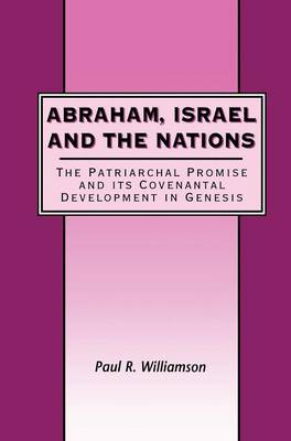 Abraham, Israel and the Nations: The Patriarchal Promise and Its Covenantal Development in Genesis - JSOT Supplement 315 (Hardback)